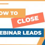 How to close webinar leads